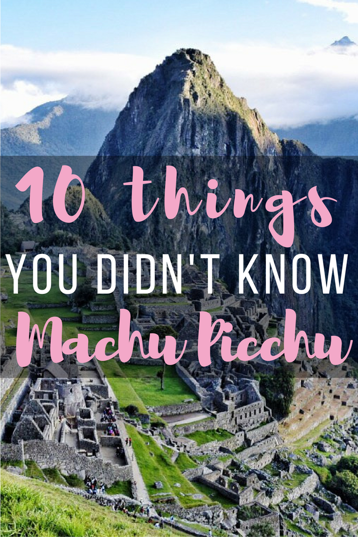We've all heard of Machu Picchu, but how much do you actually know about this tourist hotspot? Here are 10 things that are sure to enhance your experience.