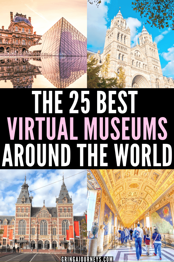 Thanks to the internet, we can visit the world's most famous museums, including the Louvre, the British Museum, and the Vatican without leaving home! Keep reading for the 25 best virtual museum tours.   virtual museum tours for students   virtual art museum tours   British museum virtual tour   louvre museum virtual tours   360 virtual tour museum   museum virtual tour online   online museum tours  art museums with virtual tours   best virtual museums   best online museums